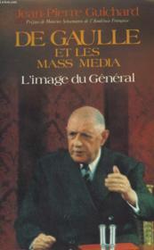 De Gaulle Et Les Mass Media. L'Image Du General. - Couverture - Format classique