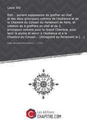 Edit... portant suppression du greffier en chef et des deux principaux commis de l'Audience et de la Chambre du Conseil du Parlement de Paris, et création de 4 greffiers en chef et de 3 principaux commis pour la Grand Chambre, pour tenir la plume et servir à l'Audience et à la Chambre du Conseil... [Enregistré au Parlement le 23 mai 1704.] [Edition de 1704] - Couverture - Format classique