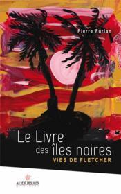Le livre des îles noires ; vies de Fletcher - Couverture - Format classique