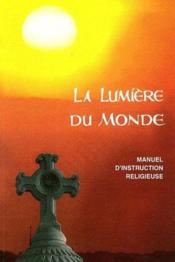 La lumière du monde ; manuel d'instruction religieuse - Couverture - Format classique