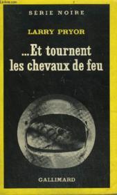 Collection : Serie Noire N° 1732 ... Et Tournent Les Chevaux De Feu - Couverture - Format classique