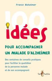 100 idées ; pour accompagner un malade d'Alzheimer - Couverture - Format classique