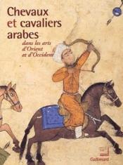 Chevaux et cavaliers arabes dans les arts d'Orient et d'Occident - Couverture - Format classique