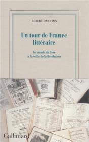 Un tour de France littéraire ; le monde du livre à la veille de la Révolution - Couverture - Format classique