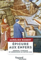Epicure aux enfers ; hérésie, athéisme et hédonisme au Moyen Age - Couverture - Format classique