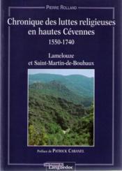 Chronique des luttes religieuses en hautes Cévennes ; 1550-1740 ; Lamelouze et Saint-Martin-de-Boubaux - Couverture - Format classique