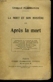 La Mort Et Son Mystere. Tome 3 : Apres La Mort. - Couverture - Format classique
