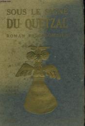 Sous Le Signe Du Quetzal. Roman Pre-Colombien. - Couverture - Format classique
