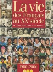 La Vie Des Francais Au Xx Siecle ; 1900-2000 - Couverture - Format classique