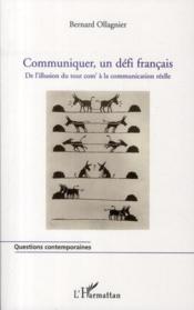 Communiquer, un défi français ; de l'illusion du tout com' à la communication réelle - Couverture - Format classique