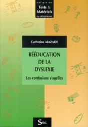 Rééducation de la dyslexie ; les confusions visuelles - Couverture - Format classique