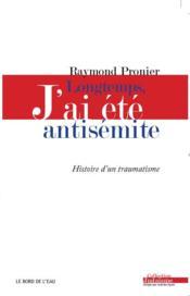 Longtemps,J'Ai Ete Antisemite - Couverture - Format classique