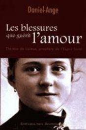 Les Blessures Que Guerit L'Amour, Therese De Lisieux, Prophete De L'Esprit Saint - Intérieur - Format classique