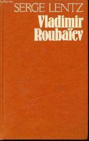 Vladimir Roubaiev Ou Les Provinces De L'Irreel - Roman. - Couverture - Format classique