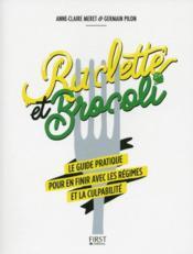 Raclette et brocoli ; le guide pratique pour en finir avec les régimes et la culpabilité - Couverture - Format classique