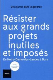 Résister aux grands projets inutiles et imposés ; de Notre-Dame-des-Landes à Bure - Couverture - Format classique