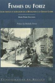 Femmes du Forez ; leurs travaux et leurs jours de la révolution à la grande guerre - Couverture - Format classique