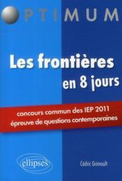 Les frontières en 8 jours ; concours comun des IEP 2011 ; épreuve de questions contemporaines - Couverture - Format classique