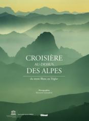 Croisière au dessus des Alpes ; du mont Blanc au Triglav - Couverture - Format classique