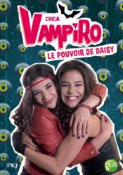 Chica Vampiro T.2 ; le pouvoir de Daisy - Couverture - Format classique