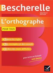 Bescherelle ; l'orthographe pour tous ; ouvrage de référence sur l'orthographe française - Couverture - Format classique