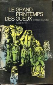 Le grand printemps des Gueux - Chronique de l'an 1525. - Couverture - Format classique