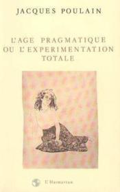Age Pragmatique Ou L'Experimentation Totale - Couverture - Format classique