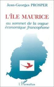 L'îe Maurice au sommet de lavague économique francophone - Couverture - Format classique