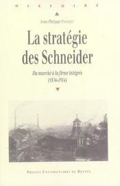 Strategie des schneider. du marche a la firme integree 1836-1914 - Intérieur - Format classique