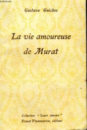La Vie Amoureuse De Murat. Collection : Leurs Amours. - Couverture - Format classique