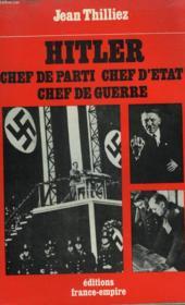 Hitler. Chef De Parti, Chef D'Etat, Chef De Guerre. - Couverture - Format classique