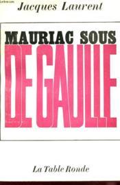 Mauriac Sous De Gaulle - Couverture - Format classique