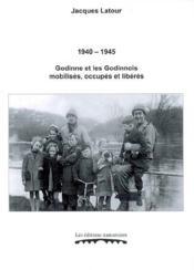Godinne Et Les Godinnois Mobilises, Occupes Et Liberes : 1940-1945 - Couverture - Format classique