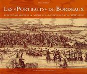 Les «portraits» de Bordeaux ; vues et plans gravés de la capitale de la Guyenne de XVIe au XVIIIe siècle - Couverture - Format classique