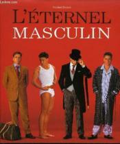 L'éternel masculin. Les incontournables de la mode masculine. - Couverture - Format classique