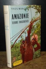 Amazonie, Terre Inachevee - Couverture - Format classique