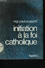 Initiation A La Foi Catholique. - Couverture - Format classique