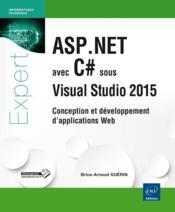 ASP.NET avec C# sous Visual Studio 2015 ; conception et développement d'applications Web - Couverture - Format classique