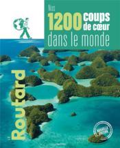 Guide du Routard ; nos 1200 coups de coeur dans le monde - Couverture - Format classique