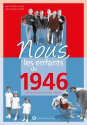 Nous, les enfants de ; 1946 ; de la naissance à l'âge adulte - Couverture - Format classique