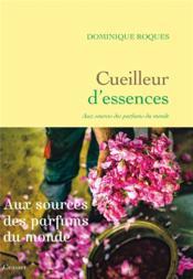 Cueilleur d'essences ; aux sources des parfums du monde - Couverture - Format classique