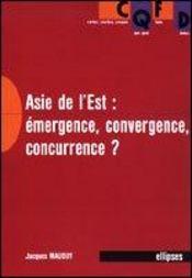 Asie De L'Est Emergence Convergence Concurrence ? - Intérieur - Format classique