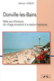 Donville-les-bains, mille ans d'histoire du village ancestral à la station balneaire - Couverture - Format classique