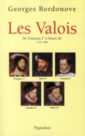 Les Valois ; de François Ier à Henri III, 1515-1589 - Couverture - Format classique