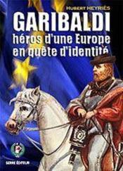 Garibaldi, héros d'une europe en quête d'identité - Couverture - Format classique