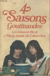 4 Saisons Gourmandes. Les Menus De Fete De Marie Abadie Et Colette Olive. - Couverture - Format classique