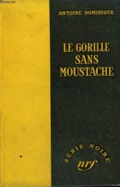 Le Gorille Sans Moustache 29. Collection : Serie Noire Sans Jaquette N° 407 - Couverture - Format classique