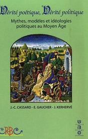 Verite Poetique, Verite Politique ; Mythes, Modeles Et Ideologies Politiques Au Moyen-Age - Intérieur - Format classique