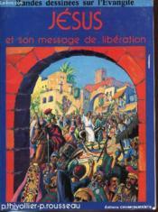 Jesus Et Son Message De Liberation - Bandes Dessinees Sur L'Evangile. Collection Bible Pour Tous. - Couverture - Format classique