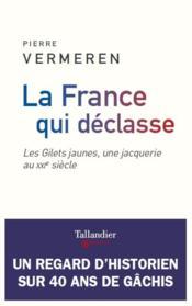 La France qui déclasse ; les Gilets jaunes, une jacquerie au XXIe siècle - Couverture - Format classique